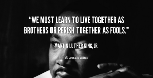 quote-Martin-Luther-King-Jr.-we-must-learn-to-live-together-as-100755